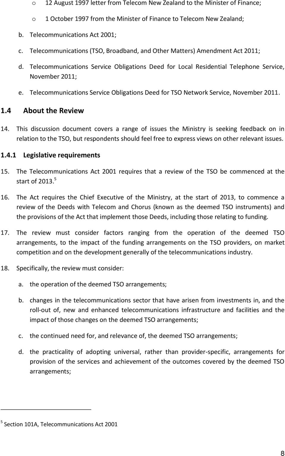 Telecommunications Service Obligations Deed for TSO Network Service, November 2011. 1.4 About the Review 14.