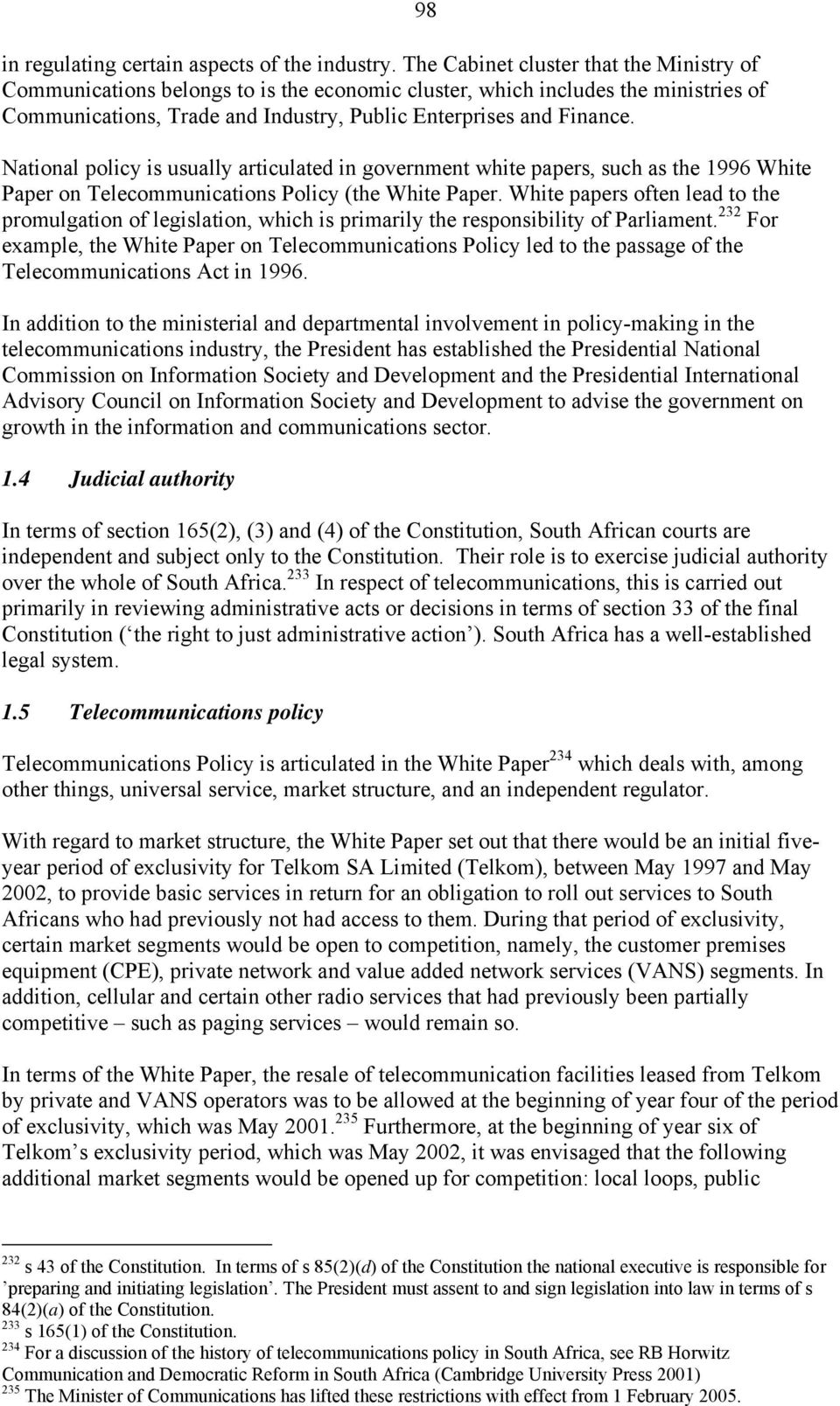 National policy is usually articulated in government white papers, such as the 1996 White Paper on Telecommunications Policy (the White Paper.