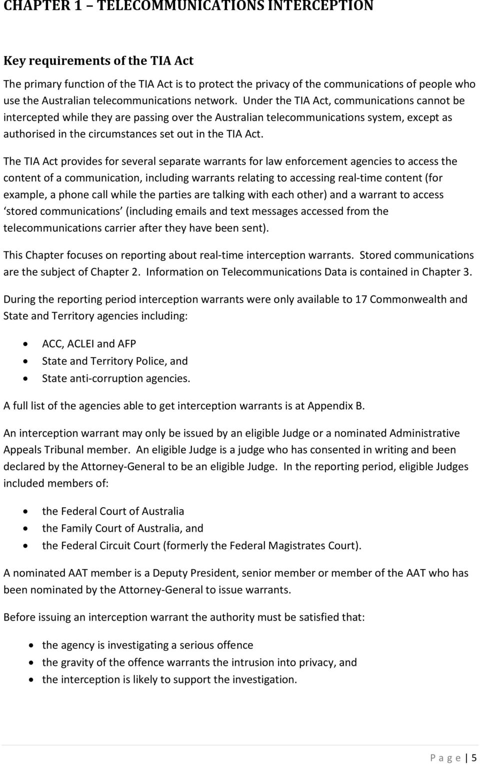 Under the TIA Act, communications cannot be intercepted while they are passing over the Australian telecommunications system, except as authorised in the circumstances set out in the TIA Act.