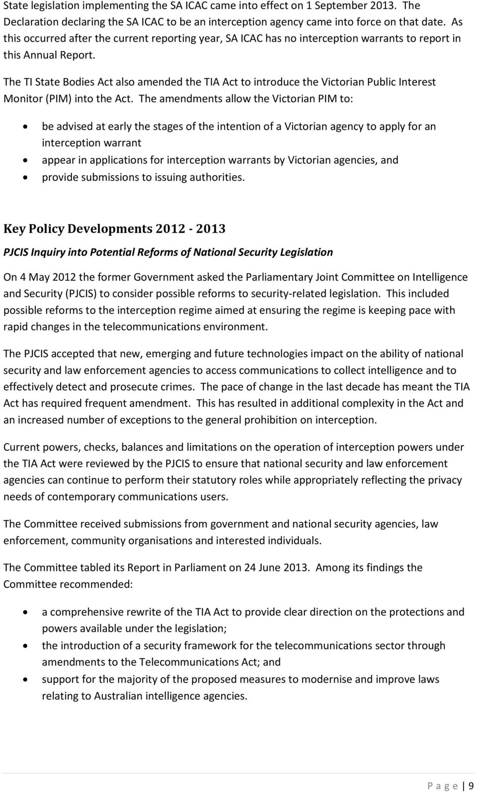 The TI State Bodies Act also amended the TIA Act to introduce the Victorian Public Interest Monitor (PIM) into the Act.