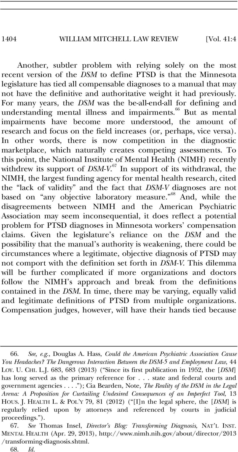 have the definitive and authoritative weight it had previously. For many years, the DSM was the be-all-end-all for defining and understanding mental illness and impairments.