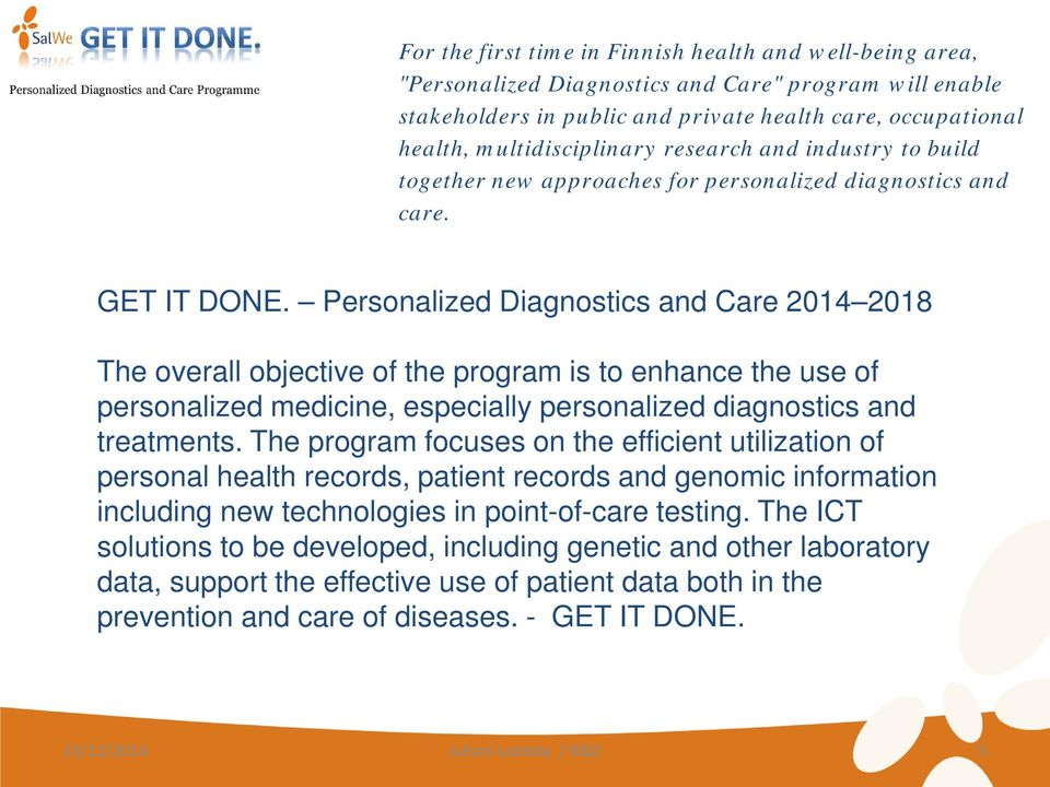 Personalized Diagnostics and Care 2014 2018 The overall objective of the program is to enhance the use of personalized medicine, especially personalized diagnostics and treatments.