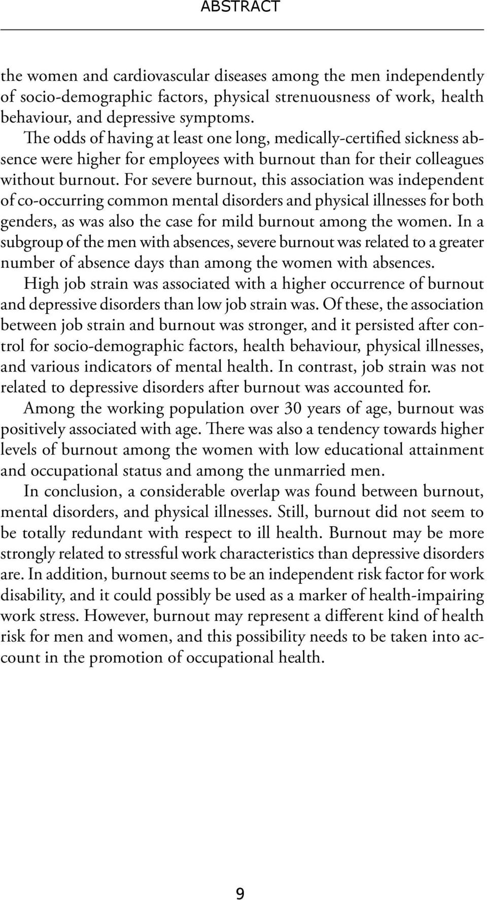 For severe burnout, this association was independent of co-occurring common mental disorders and physical illnesses for both genders, as was also the case for mild burnout among the women.
