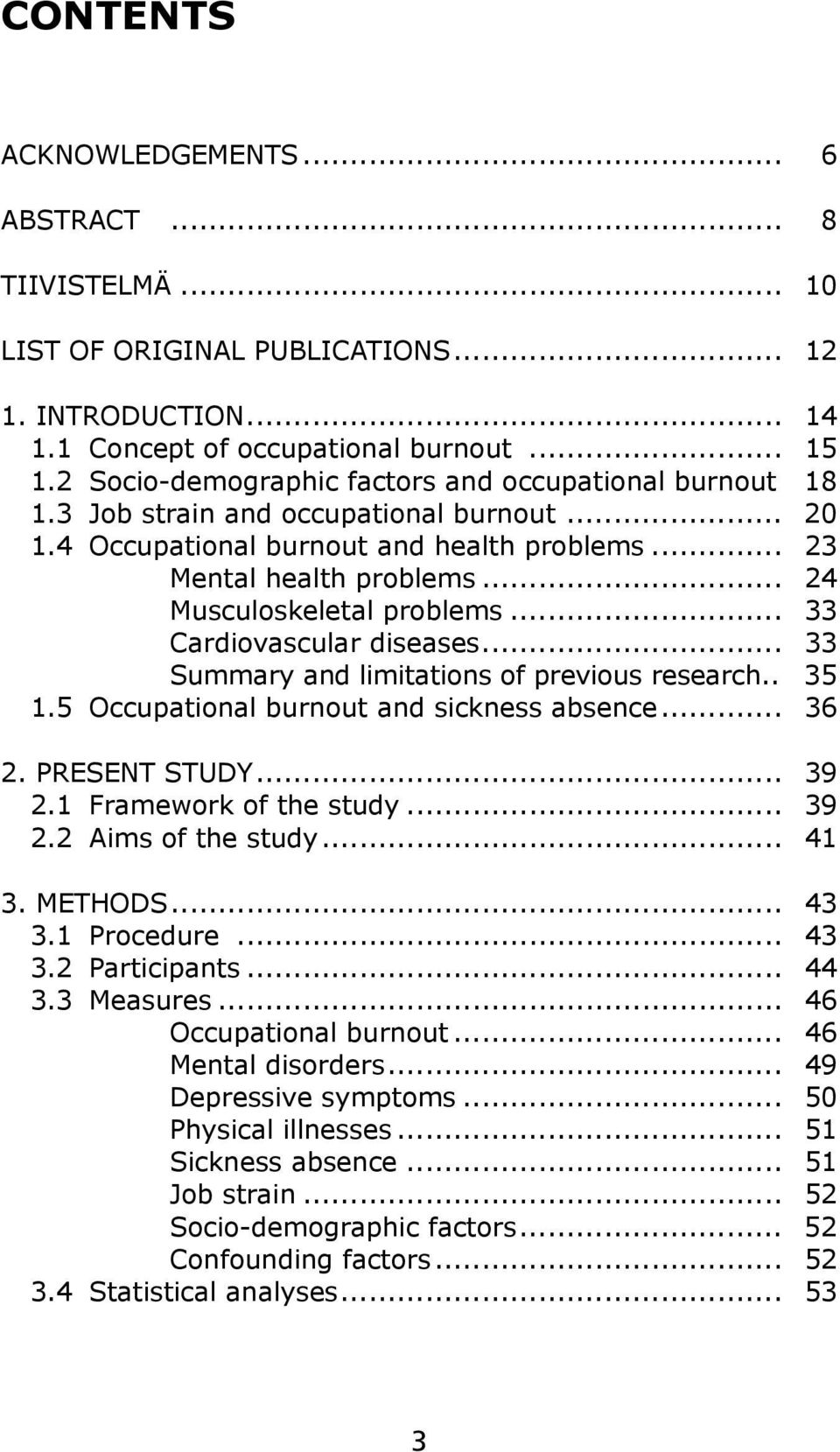 .. 24 Musculoskeletal problems... 33 Cardiovascular diseases... 33 Summary and limitations of previous research.. 35 1.5 Occupational burnout and sickness absence... 36 2. PRESENT STUDY... 39 2.