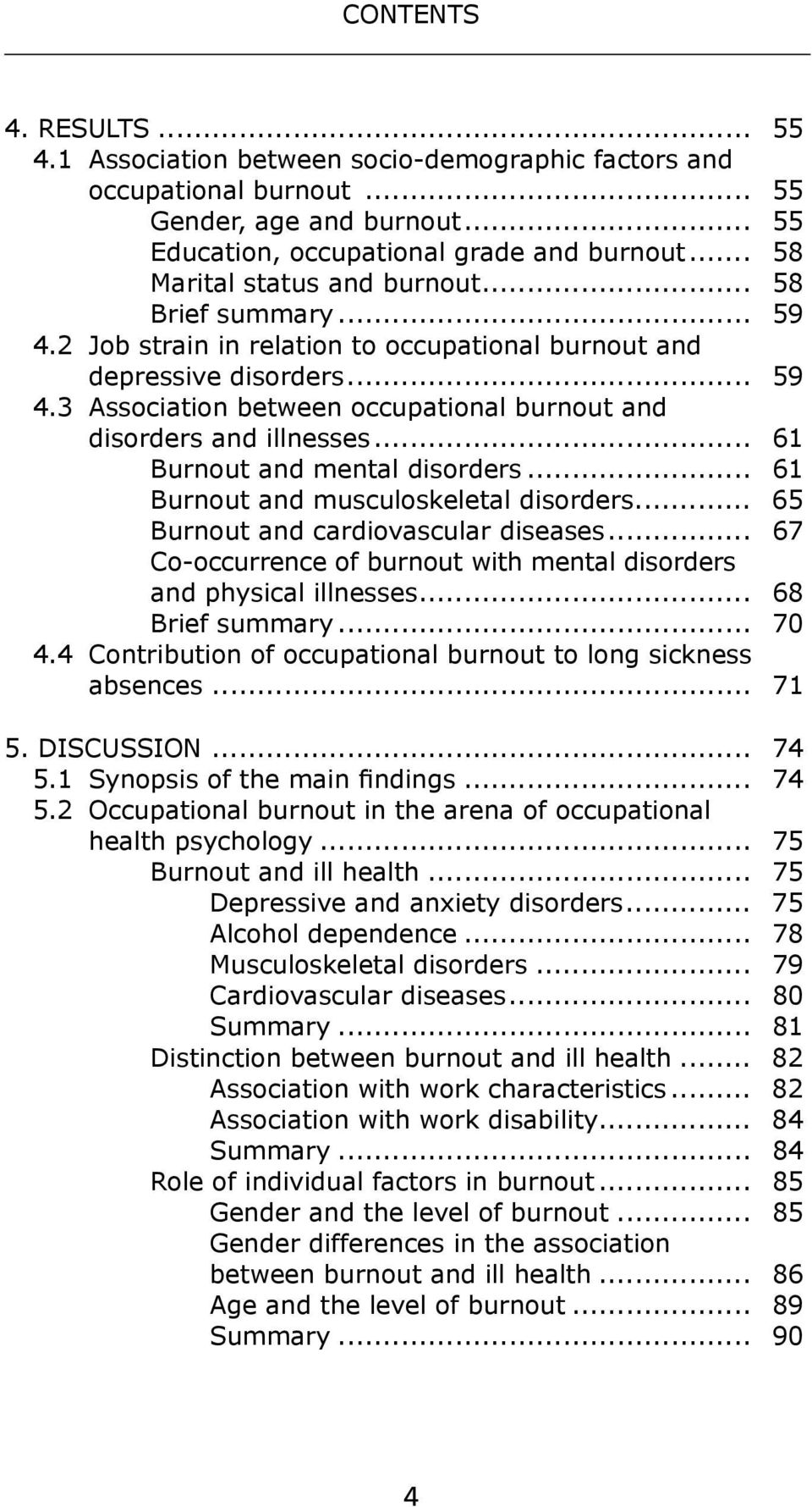 .. 61 Burnout and mental disorders... 61 Burnout and musculoskeletal disorders... 65 Burnout and cardiovascular diseases... 67 Co-occurrence of burnout with mental disorders and physical illnesses.