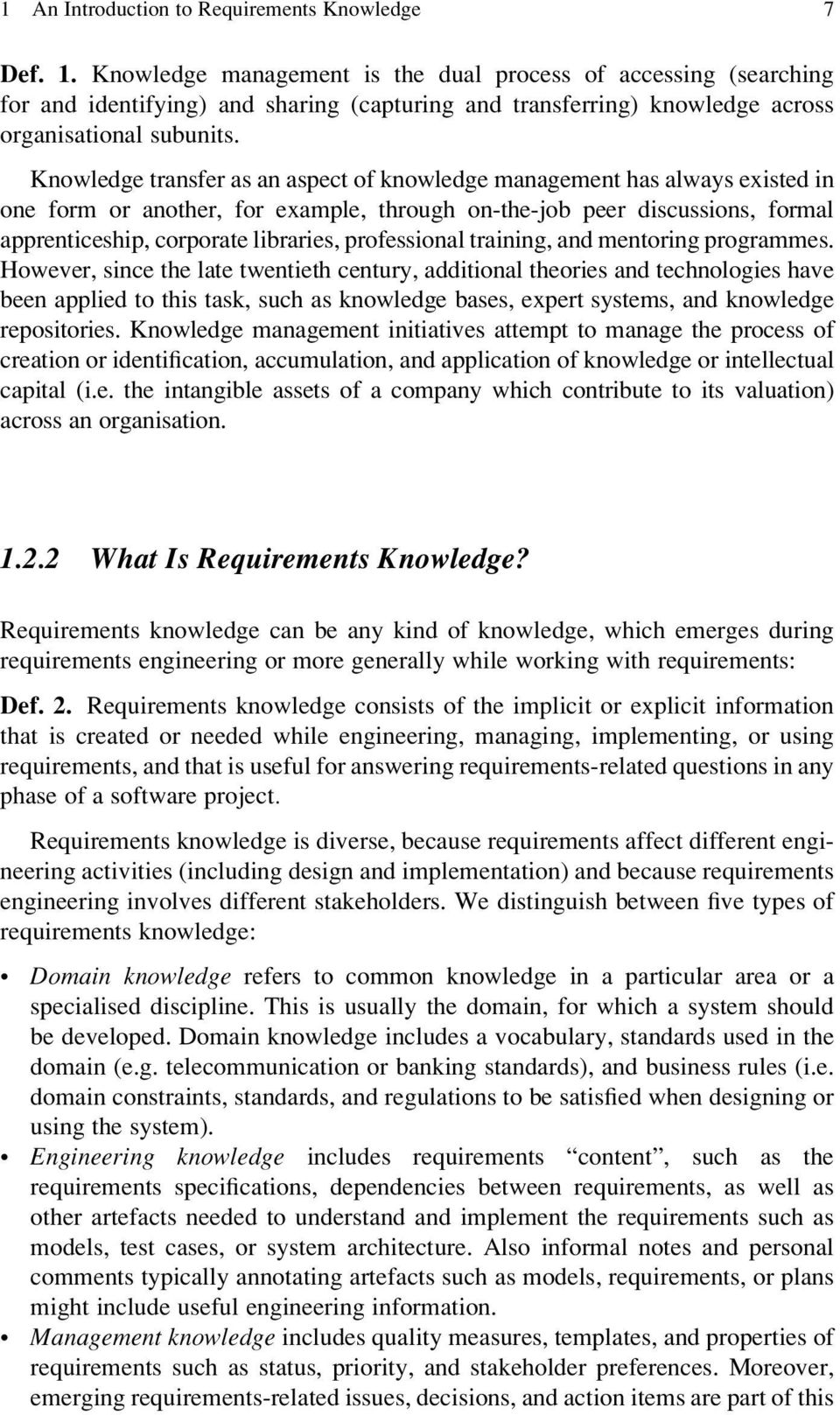 Knowledge transfer as an aspect of knowledge management has always existed in one form or another, for example, through on-the-job peer discussions, formal apprenticeship, corporate libraries,