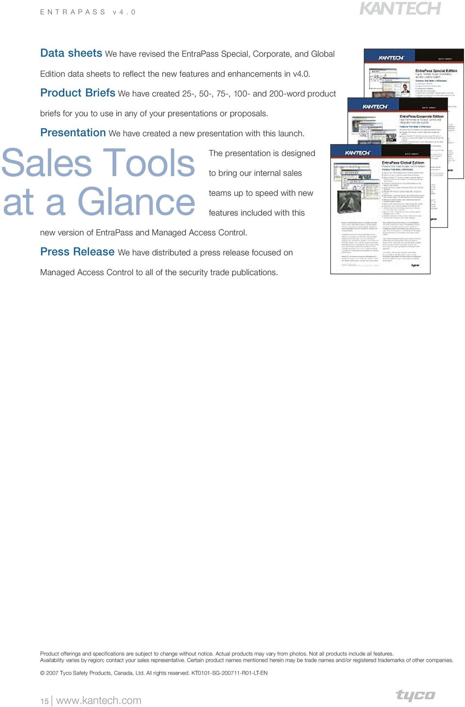 Presentation We have created a new presentation with this launch. Sales Tools at a Glance new version of EntraPass and Managed Access Control.