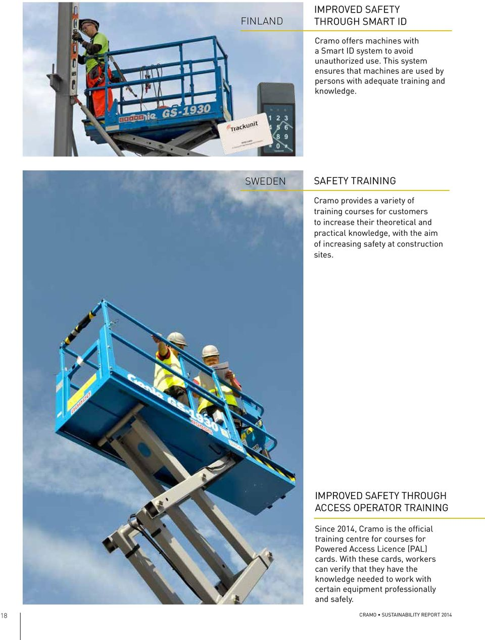 SWEDEN SAFETY TRAINING Cramo provides a variety of training courses for customers to increase their theoretical and practical knowledge, with the aim of increasing safety at
