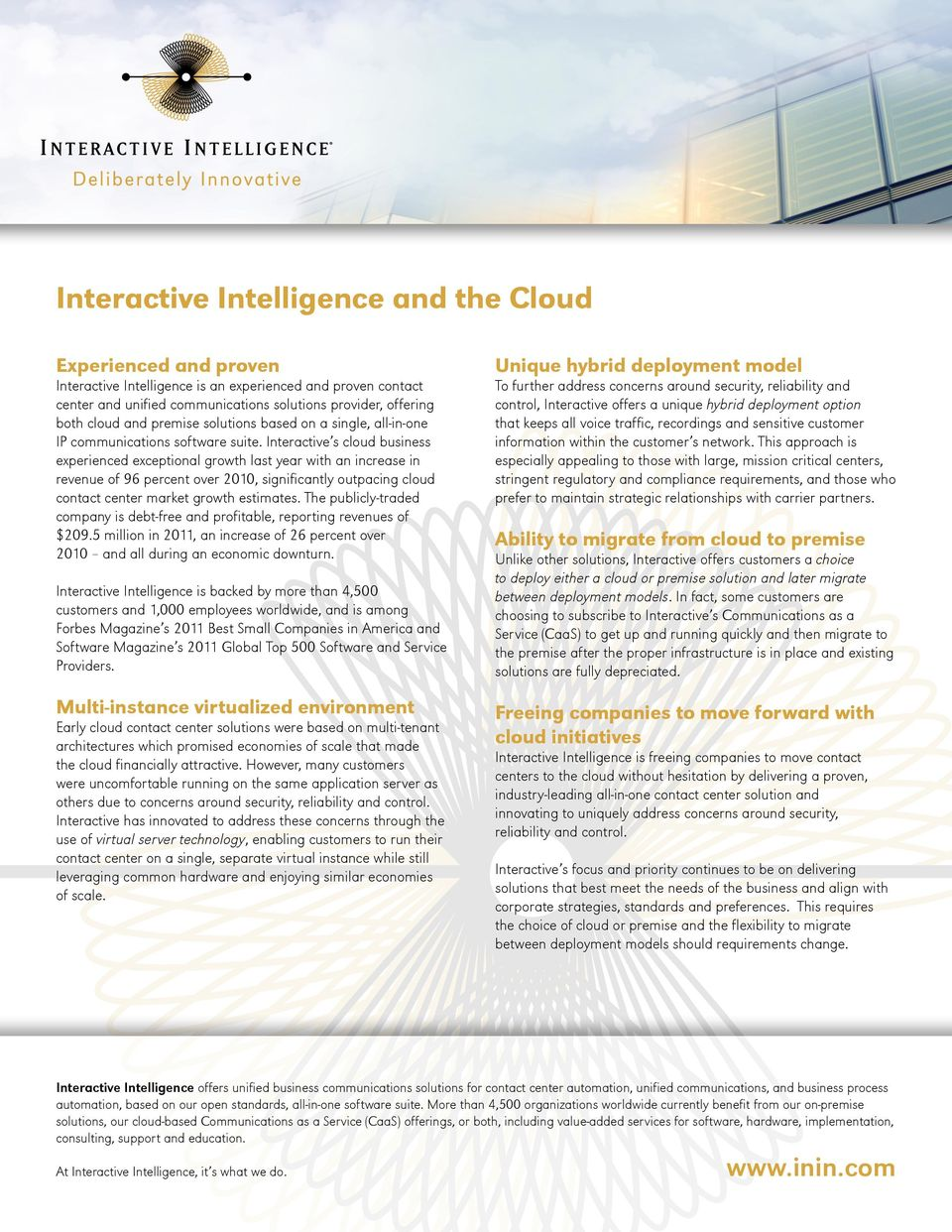 Interactive s cloud business experienced exceptional growth last year with an increase in revenue of 9 percent over 2010, significantly outpacing cloud contact center market growth estimates.