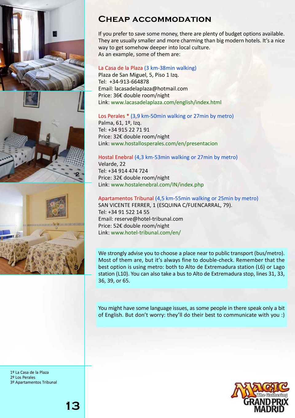 Tel: +34-93-664878 Email: lacasadelaplaza@hotmail.com Price: 36 double room/night Link: www.lacasadelaplaza.com/english/index.