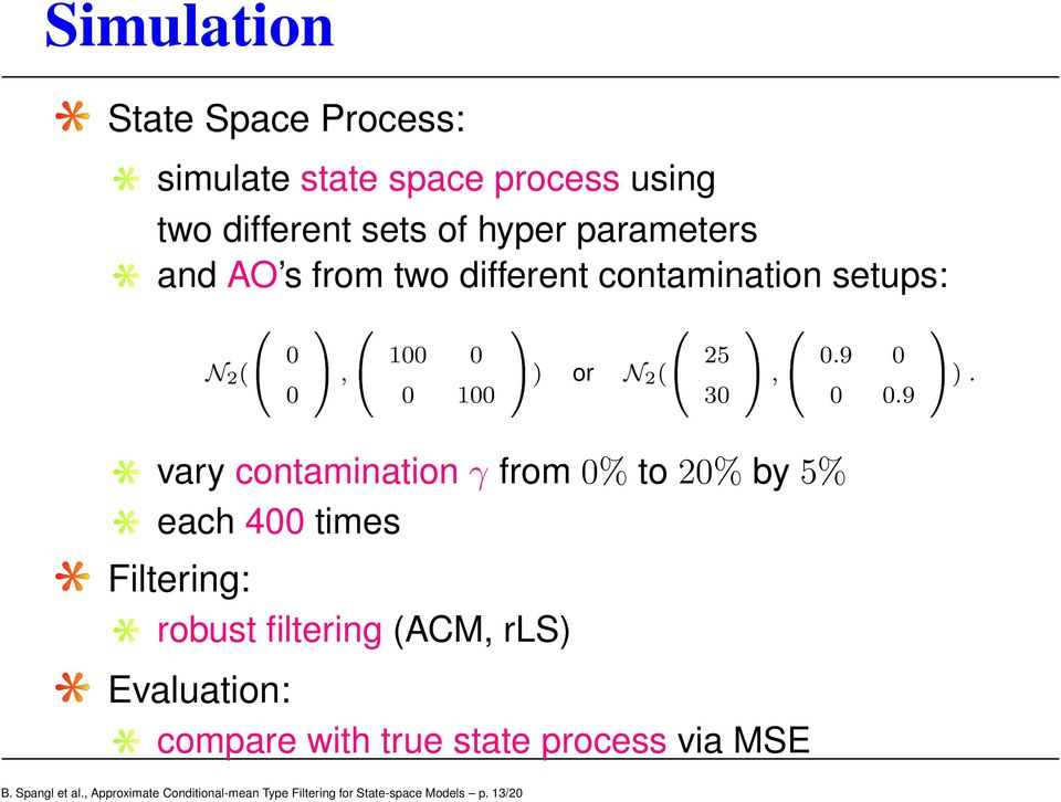 var contamination γ from % to % b 5% each s Filtering: robust filtering (, ) Evaluation: compare