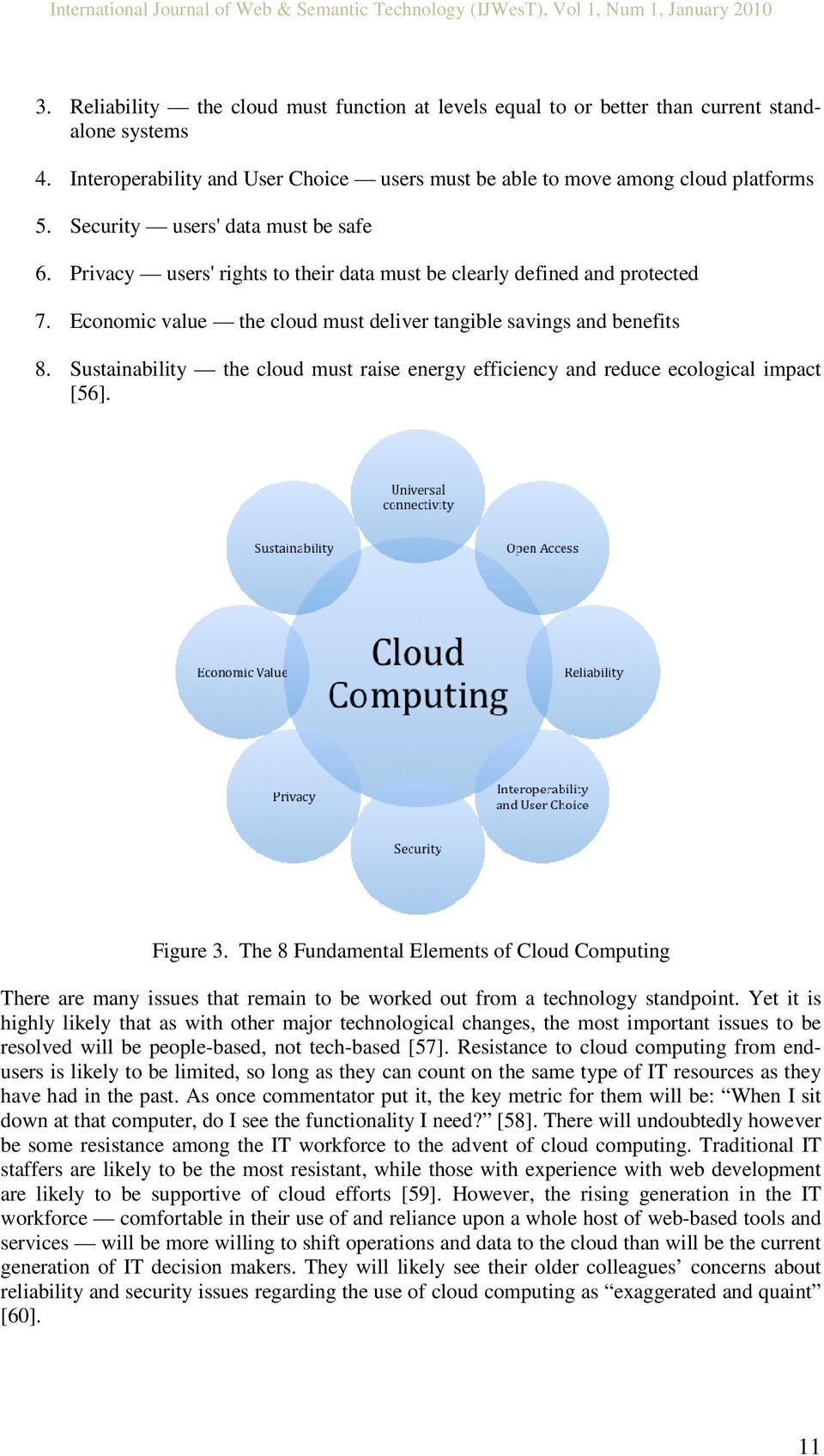 Sustainability the cloud must raise energy efficiency and reduce ecological impact [56]. Figure 3.