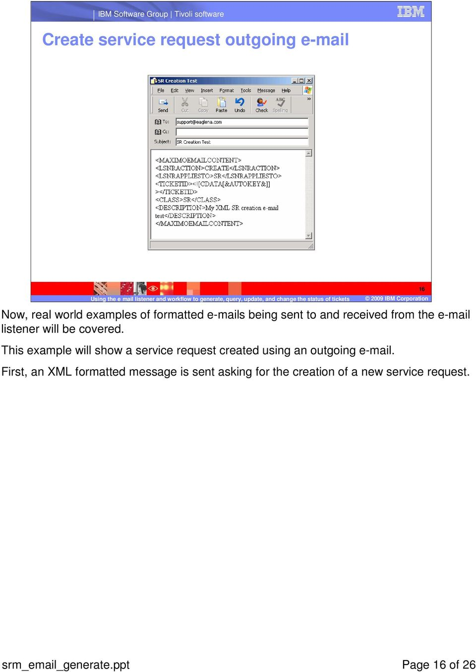 This example will show a service request created using an outgoing e-mail.