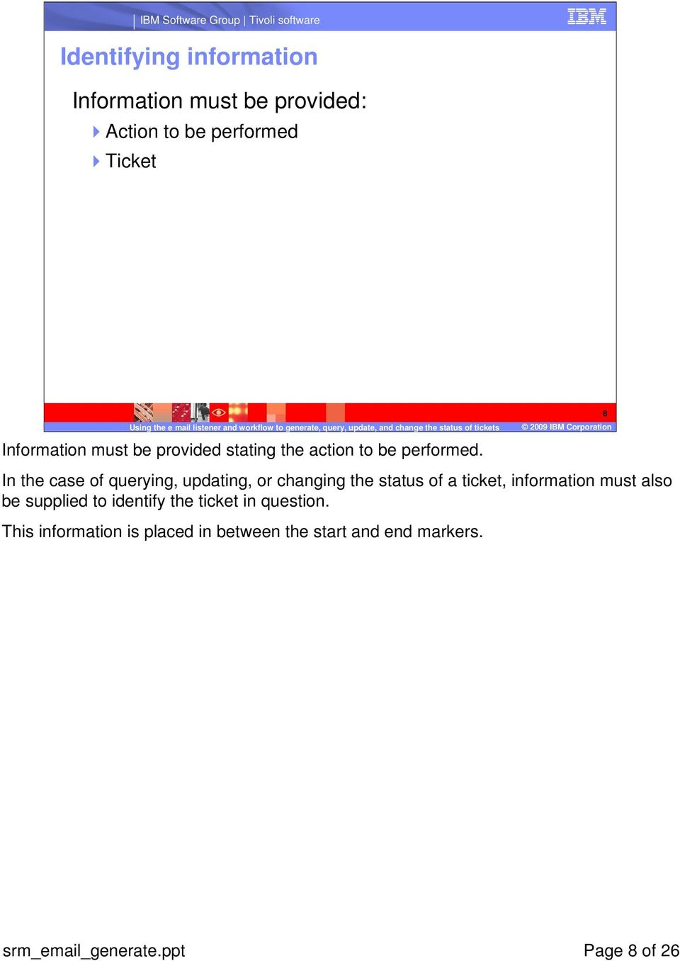 In the case of querying, updating, or changing the status of a ticket, information must also