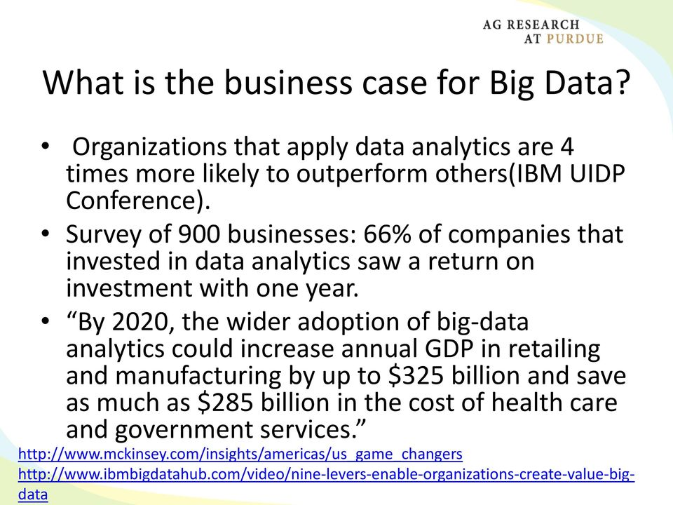 By 2020, the wider adoption of big-data analytics could increase annual GDP in retailing and manufacturing by up to $325 billion and save as much as $285