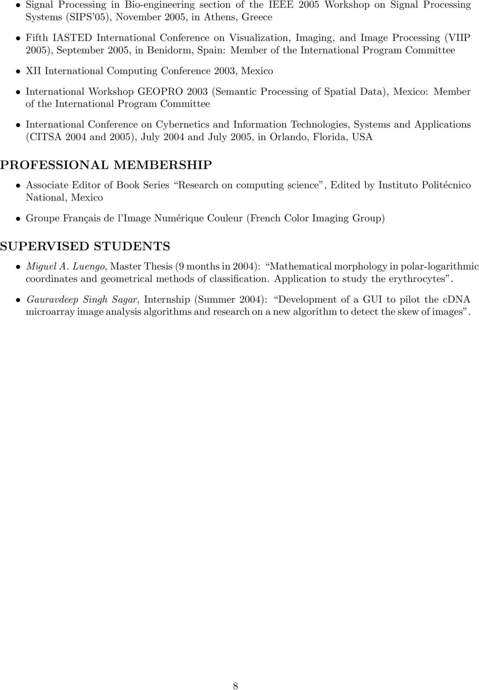 GEOPRO 2003 (Semantic Processing of Spatial Data), Mexico: Member of the International Program Committee International Conference on Cybernetics and Information Technologies, Systems and Applications