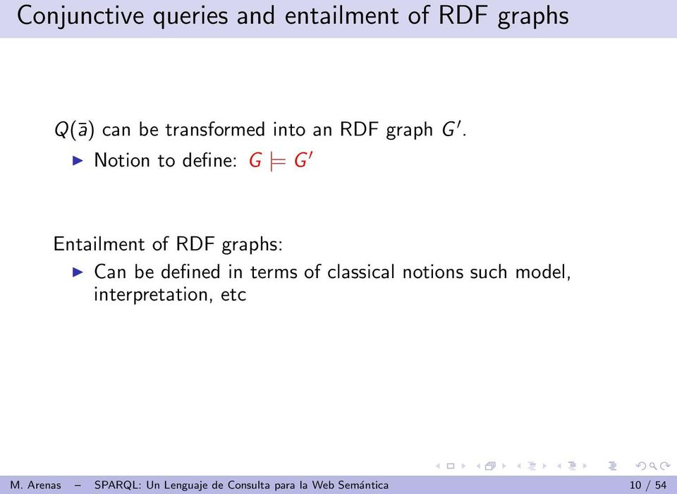 Notion to define: G = G Entailment of RDF graphs: Can be defined in