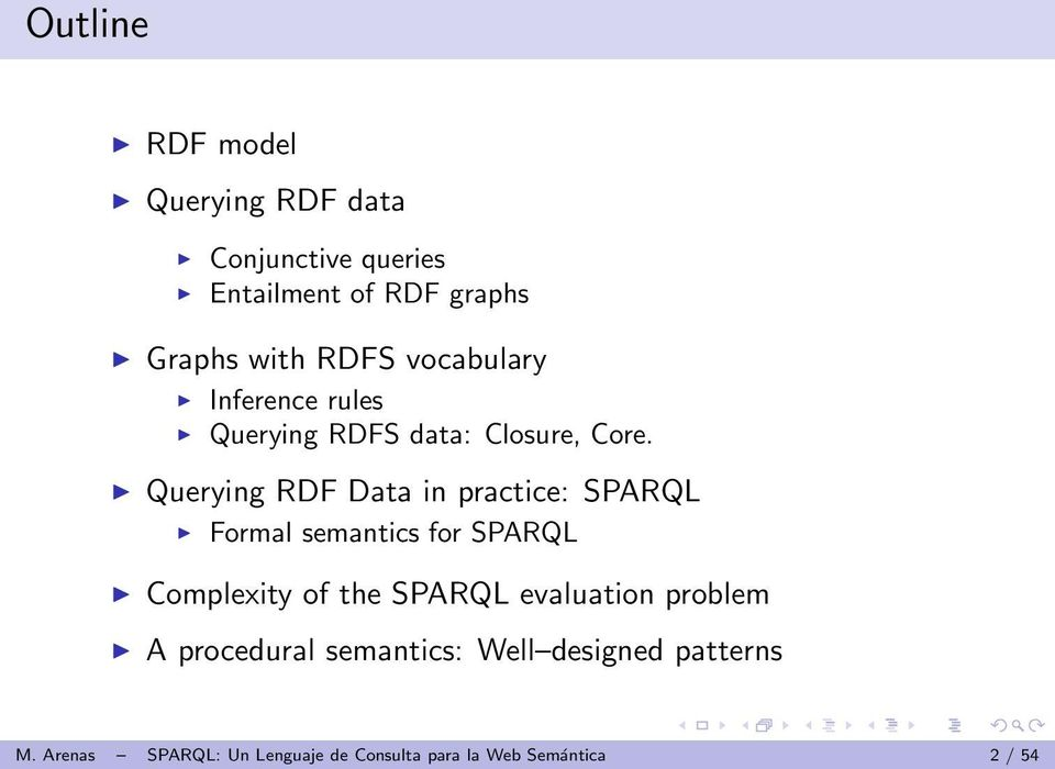 Querying RDF Data in practice: SPARQL Formal semantics for SPARQL Complexity of the SPARQL