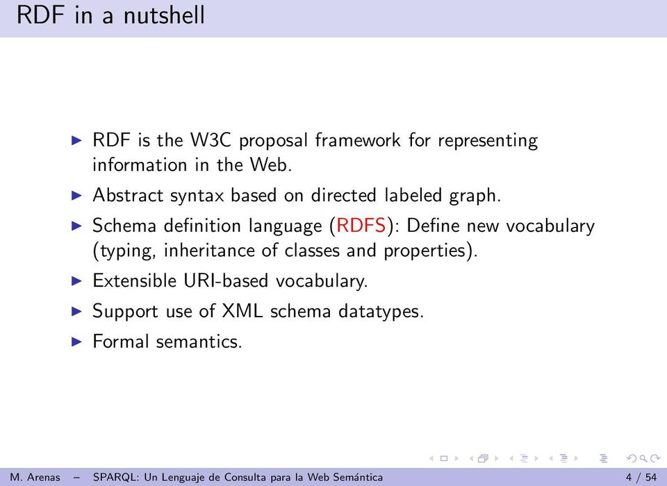 Schema definition language (RDFS): Define new vocabulary (typing, inheritance of classes and