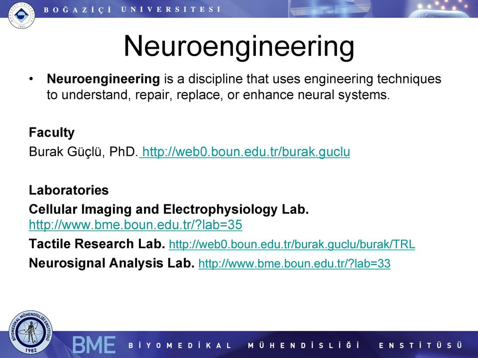 guclu Laboratories Cellular Imaging and Electrophysiology Lab. http://www.bme.boun.edu.tr/?