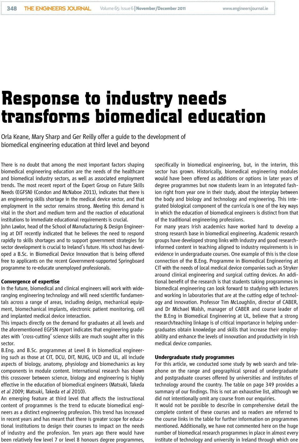 There is no doubt that among the most important factors shaping biomedical engineering education are the needs of the healthcare and biomedical industry sectors, as well as associated employment