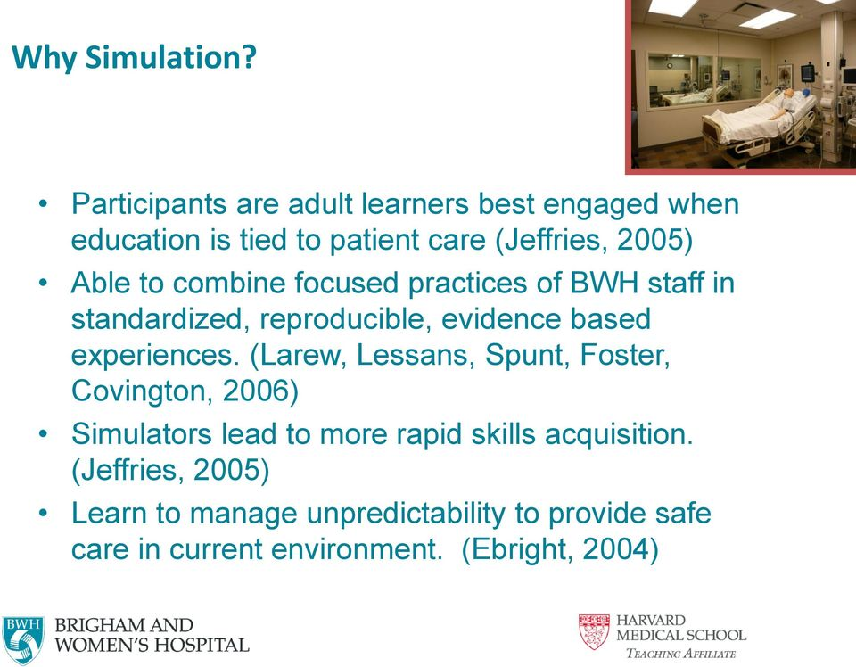 to combine focused practices of BWH staff in standardized, reproducible, evidence based experiences.