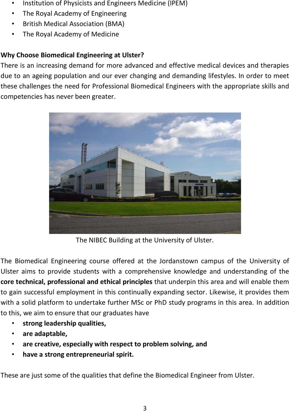 In order to meet these challenges the need for Professional Biomedical Engineers with the appropriate skills and competencies has never been greater. The NIBEC Building at the University of Ulster.