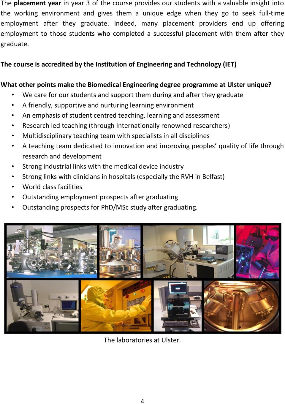 The course is accredited by the Institution of Engineering and Technology (IET) What other points make the Biomedical Engineering degree programme at Ulster unique?