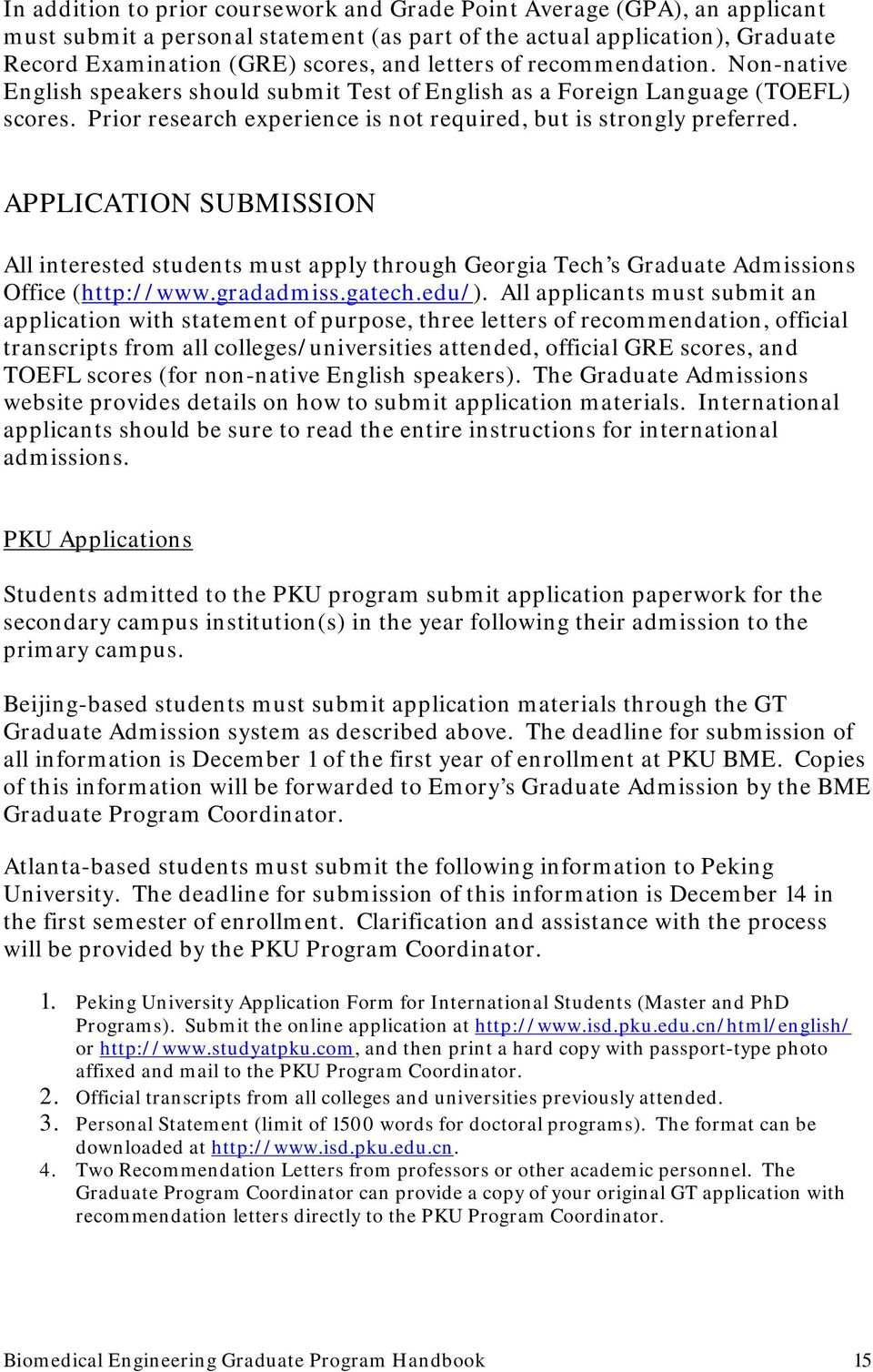 APPLICATION SUBMISSION All interested students must apply through Georgia Tech s Graduate Admissions Office (http://www.gradadmiss.gatech.edu/).