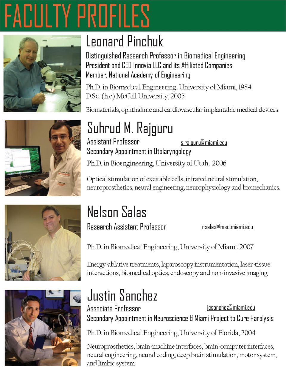 edu Ph.D. in Bioengineering, University of Utah, 2006 Optical stimulation of excitable cells, infrared neural stimulation, neuroprosthetics, neural engineering, neurophysiology and biomechanics.