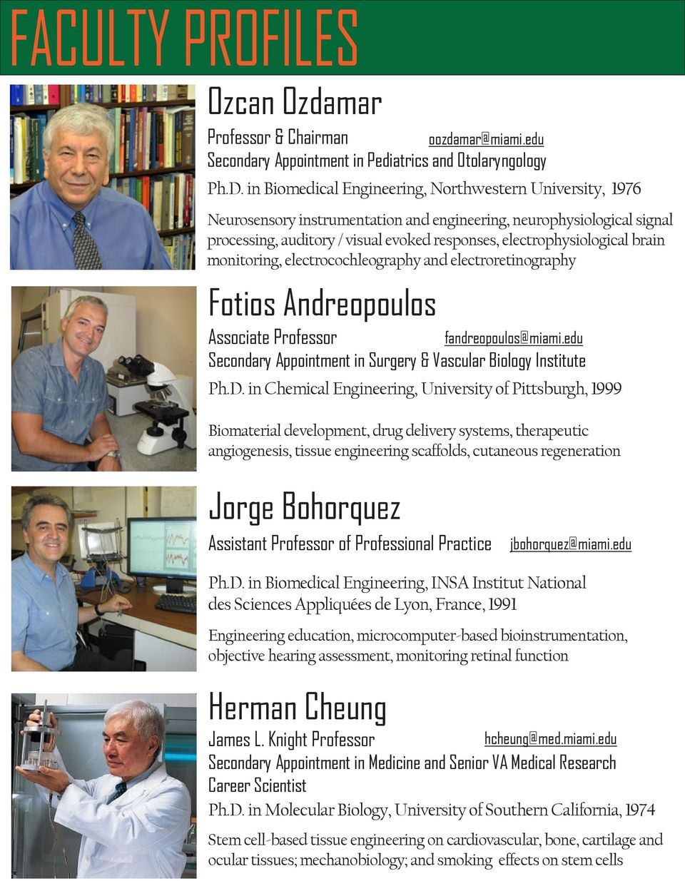 brain monitoring, electrocochleography and electroretinography Fotios Andreopoulos Associate Professor fandreopoulos@miami.edu Secondary Appointment in Surgery & Vascular Biology Institute Ph.D.