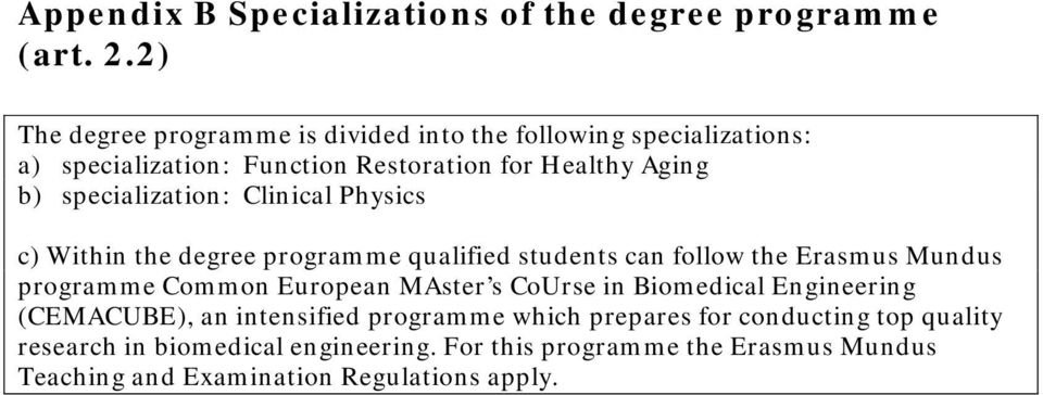 specialization: Clinical Physics c) Within the degree programme qualified students can follow the Erasmus Mundus programme Common European