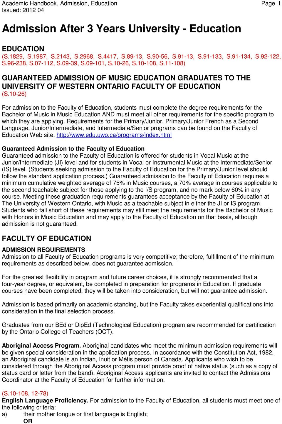 10-26) For admission to the Faculty of Education, students must complete the degree requirements for the Bachelor of Music in Music Education AND must meet all other requirements for the specific