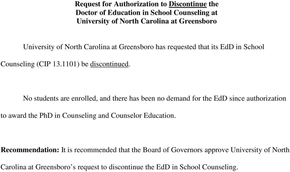 No students are enrolled, and there has been no demand for the EdD since authorization to award the PhD in Counseling and