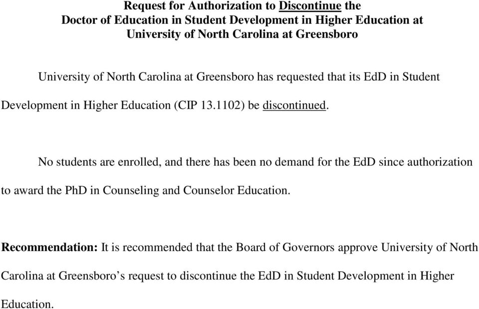 No students are enrolled, and there has been no demand for the EdD since authorization to award the PhD in Counseling and Counselor Education.