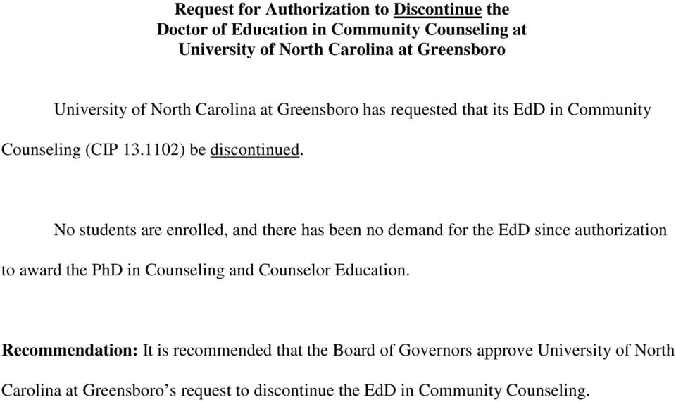 No students are enrolled, and there has been no demand for the EdD since authorization to award the PhD in Counseling and Counselor