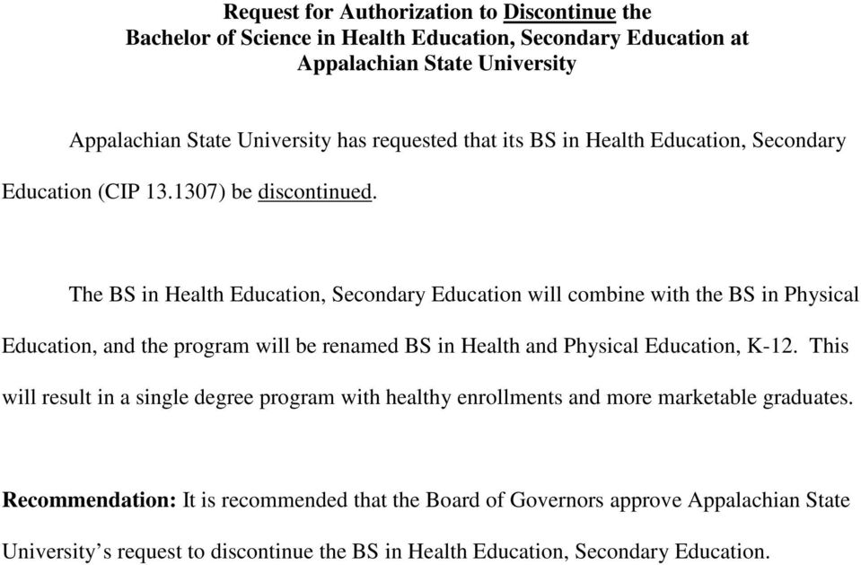 The BS in Health Education, Secondary Education will combine with the BS in Physical Education, and the program will be renamed BS in Health and Physical Education,