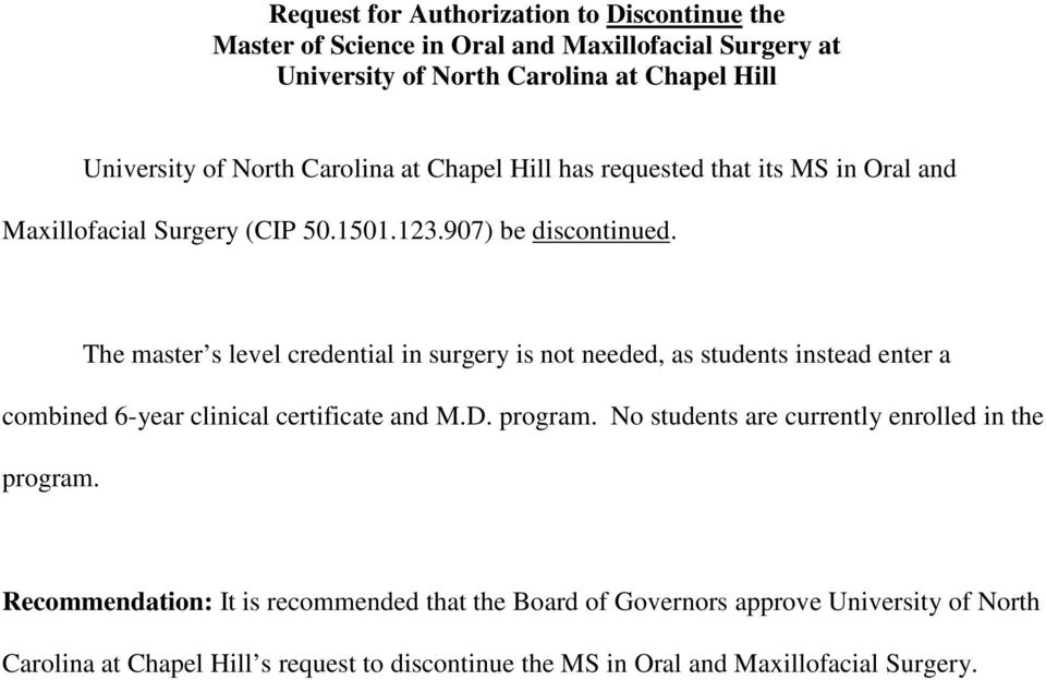 The master s level credential in surgery is not needed, as students instead enter a combined 6-year clinical certificate and M.D. program.