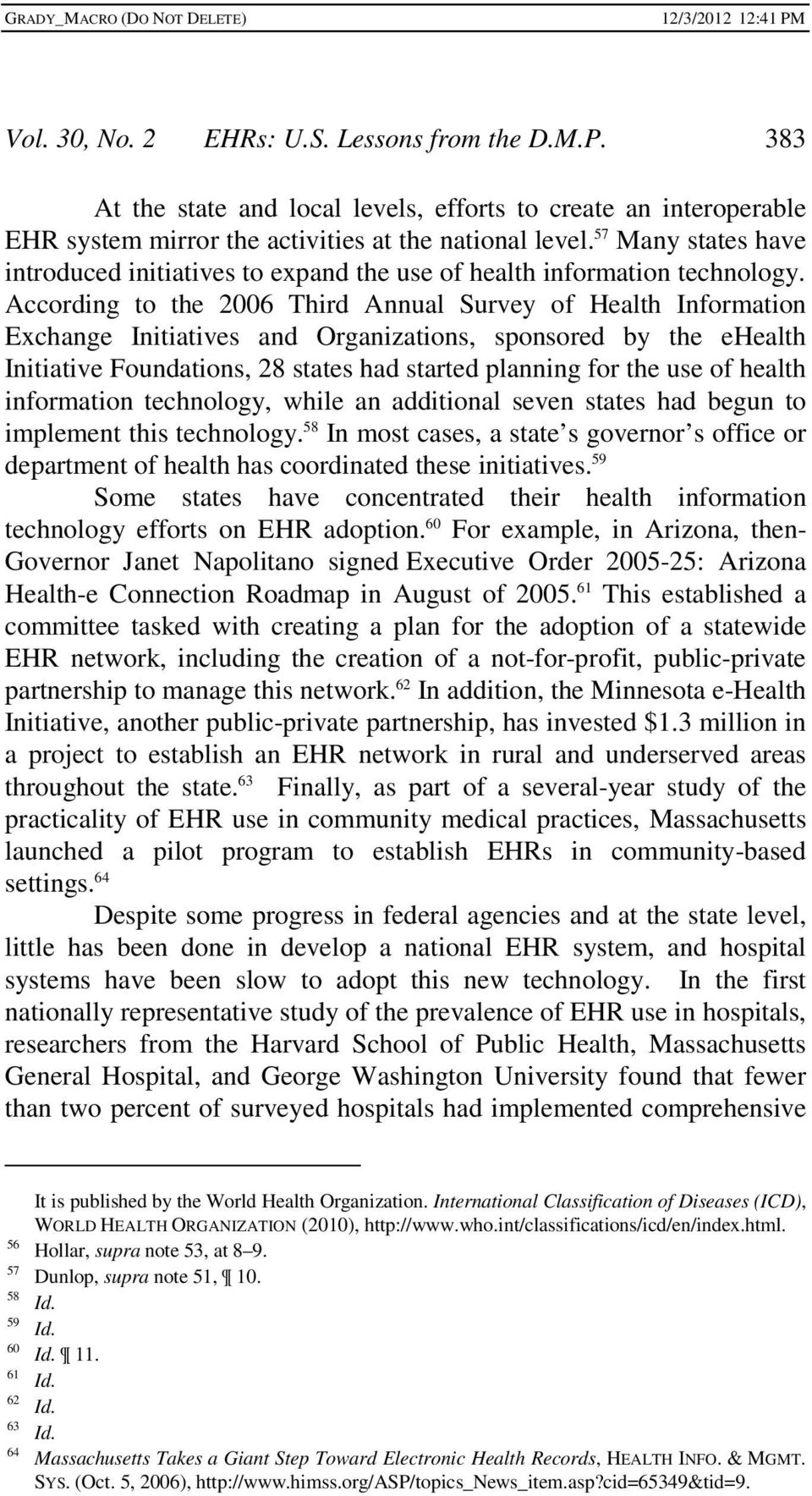 According to the 2006 Third Annual Survey of Health Information Exchange Initiatives and Organizations, sponsored by the ehealth Initiative Foundations, 28 states had started planning for the use of