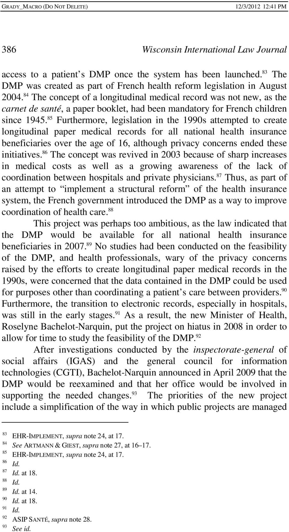 85 Furthermore, legislation in the 1990s attempted to create longitudinal paper medical records for all national health insurance beneficiaries over the age of 16, although privacy concerns ended