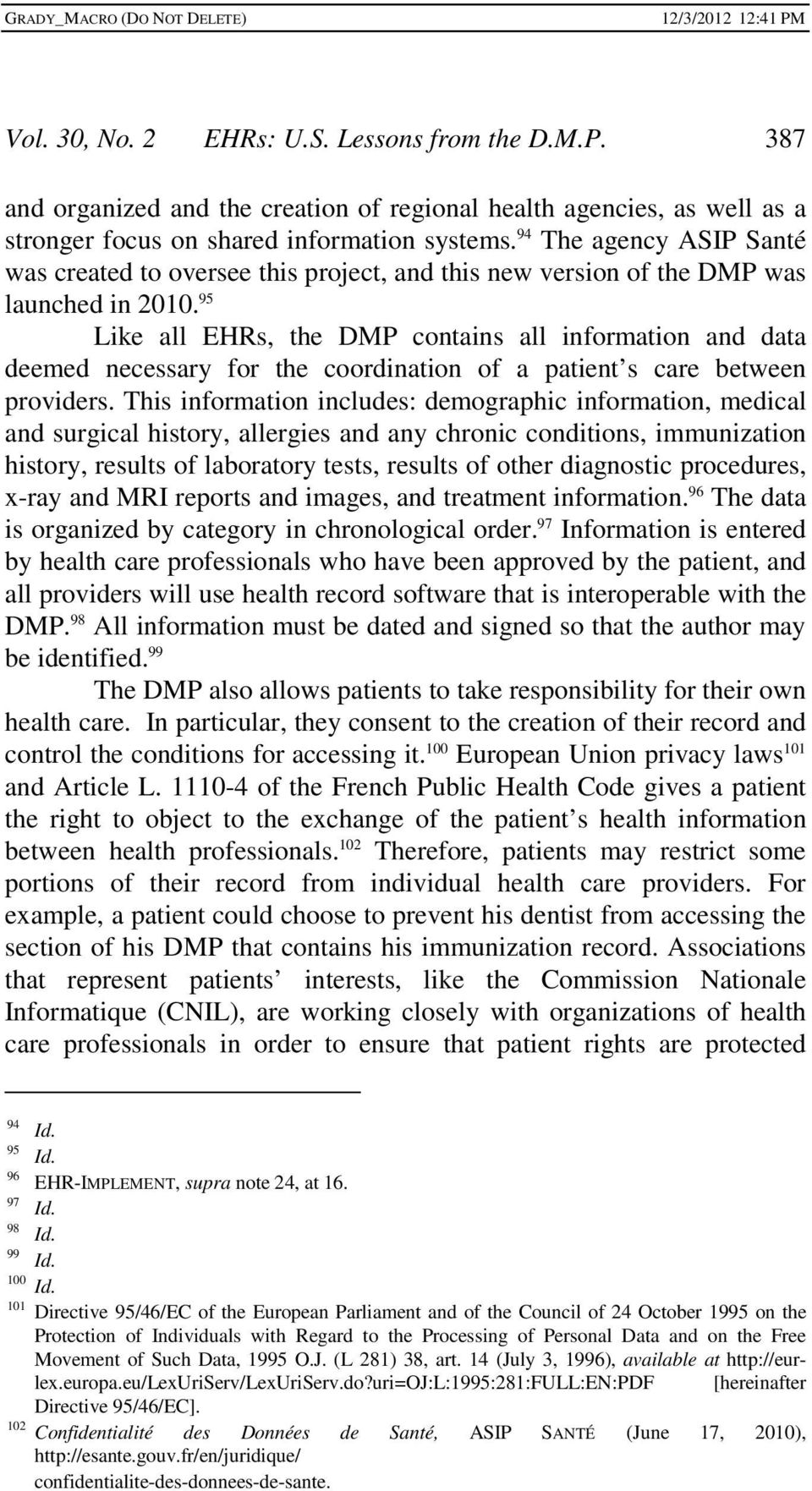 95 Like all EHRs, the DMP contains all information and data deemed necessary for the coordination of a patient s care between providers.