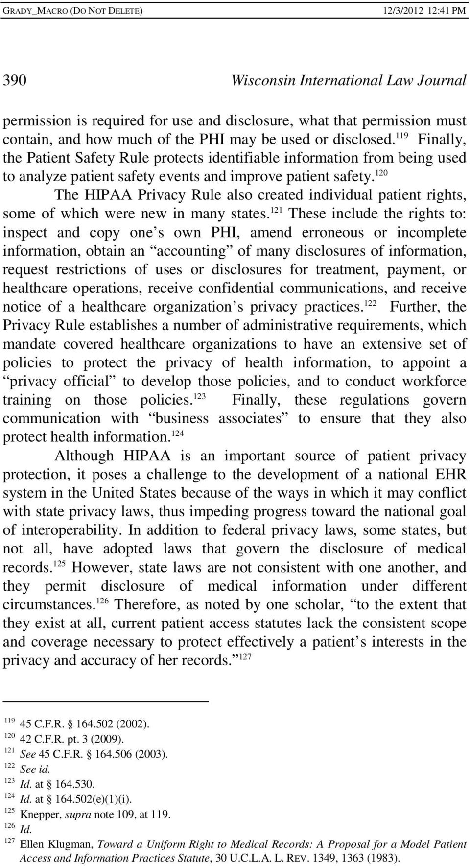 120 The HIPAA Privacy Rule also created individual patient rights, some of which were new in many states.