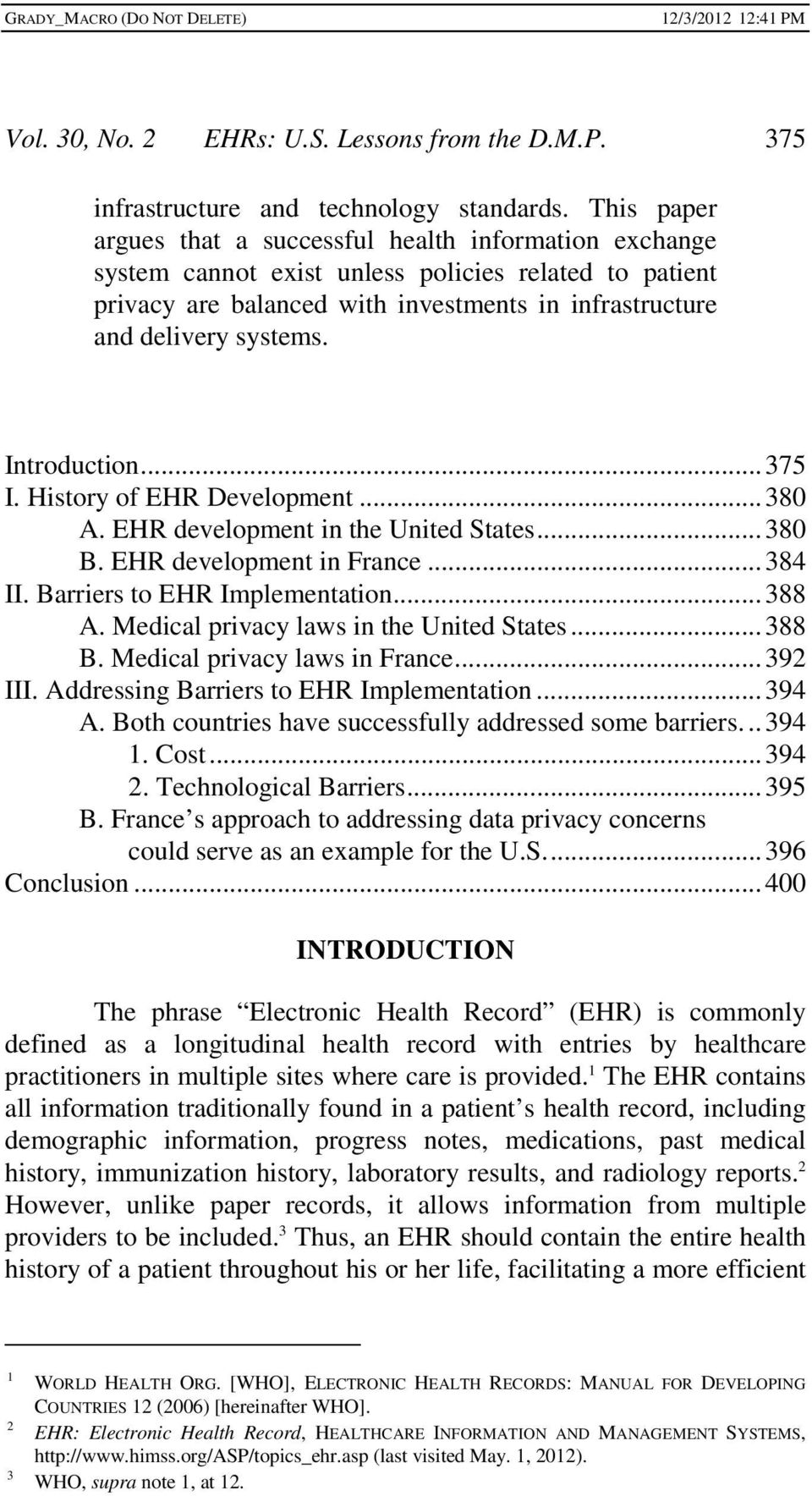 Introduction... 375 I. History of EHR Development... 380 A. EHR development in the United States... 380 B. EHR development in France... 384 II. Barriers to EHR Implementation... 388 A.