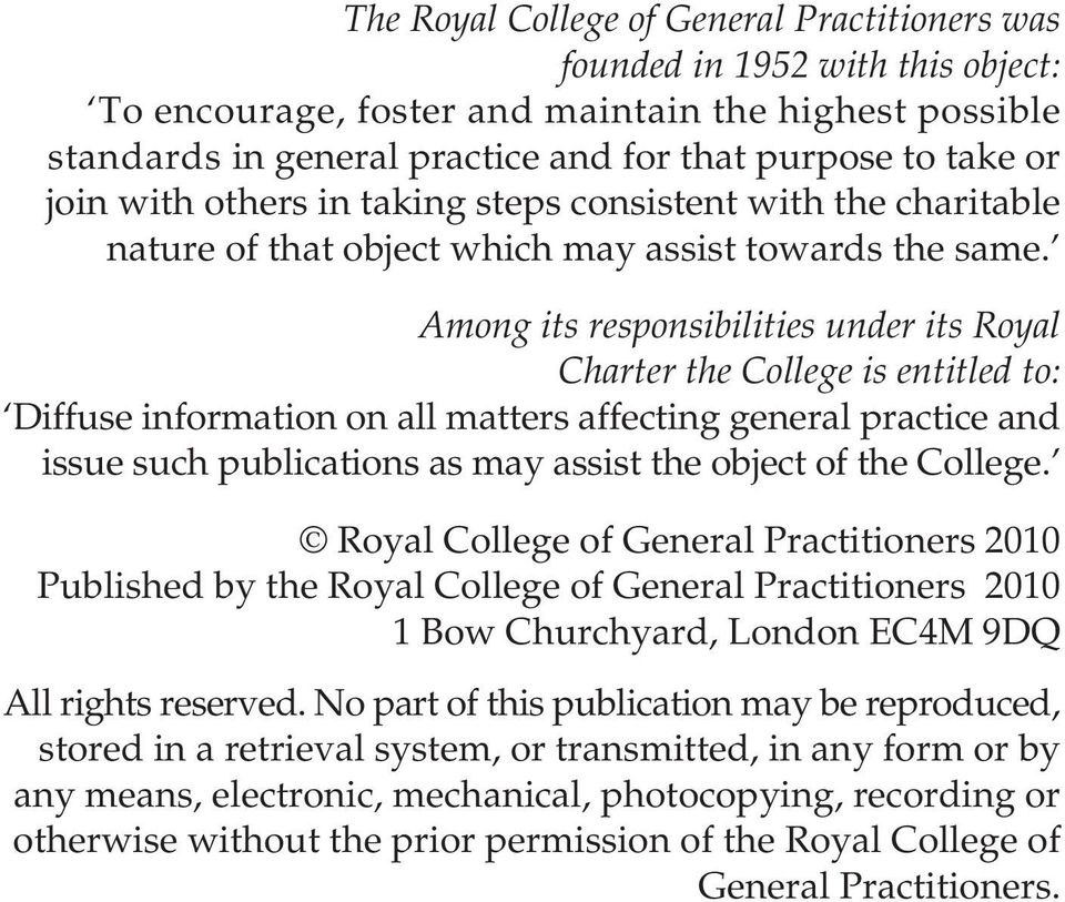 Among its responsibilities under its Royal Charter the College is entitled to: Diffuse information on all matters affecting general practice and issue such publications as may assist the object of