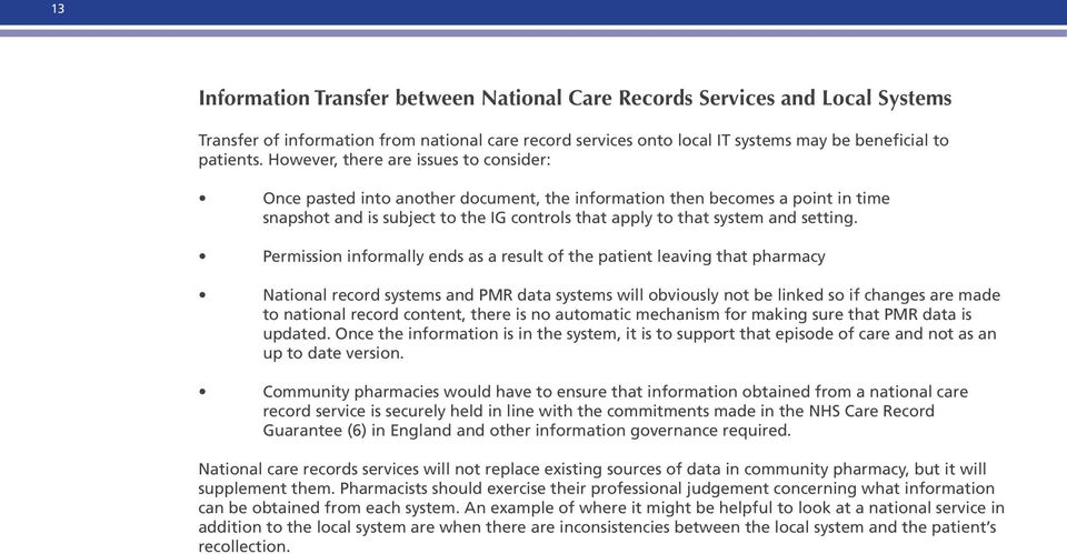 Permission informally ends as a result of the patient leaving that pharmacy National record systems and PMR data systems will obviously not be linked so if changes are made to national record
