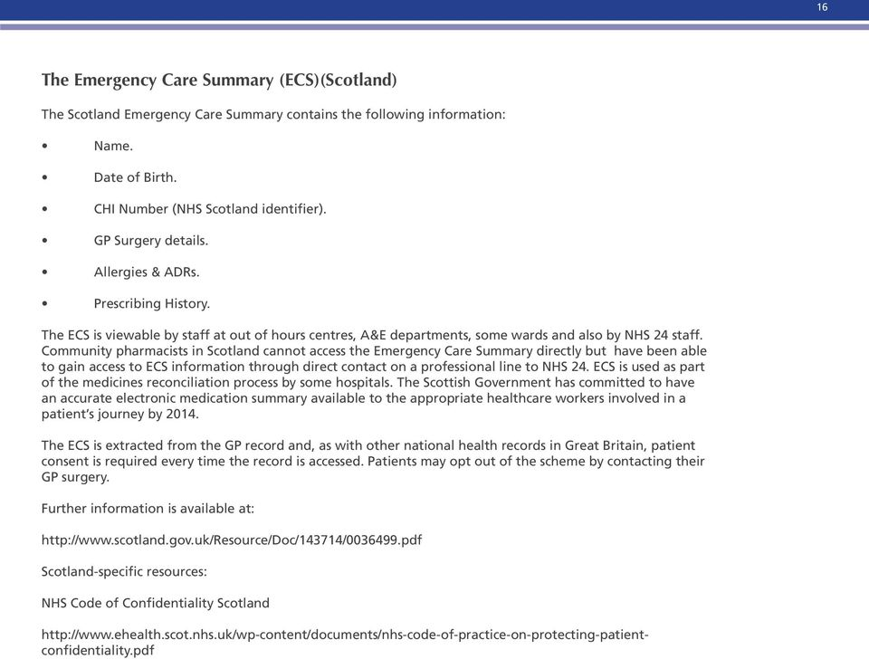 Community pharmacists in Scotland cannot access the Emergency Care Summary directly but have been able to gain access to ECS information through direct contact on a professional line to NHS 24.