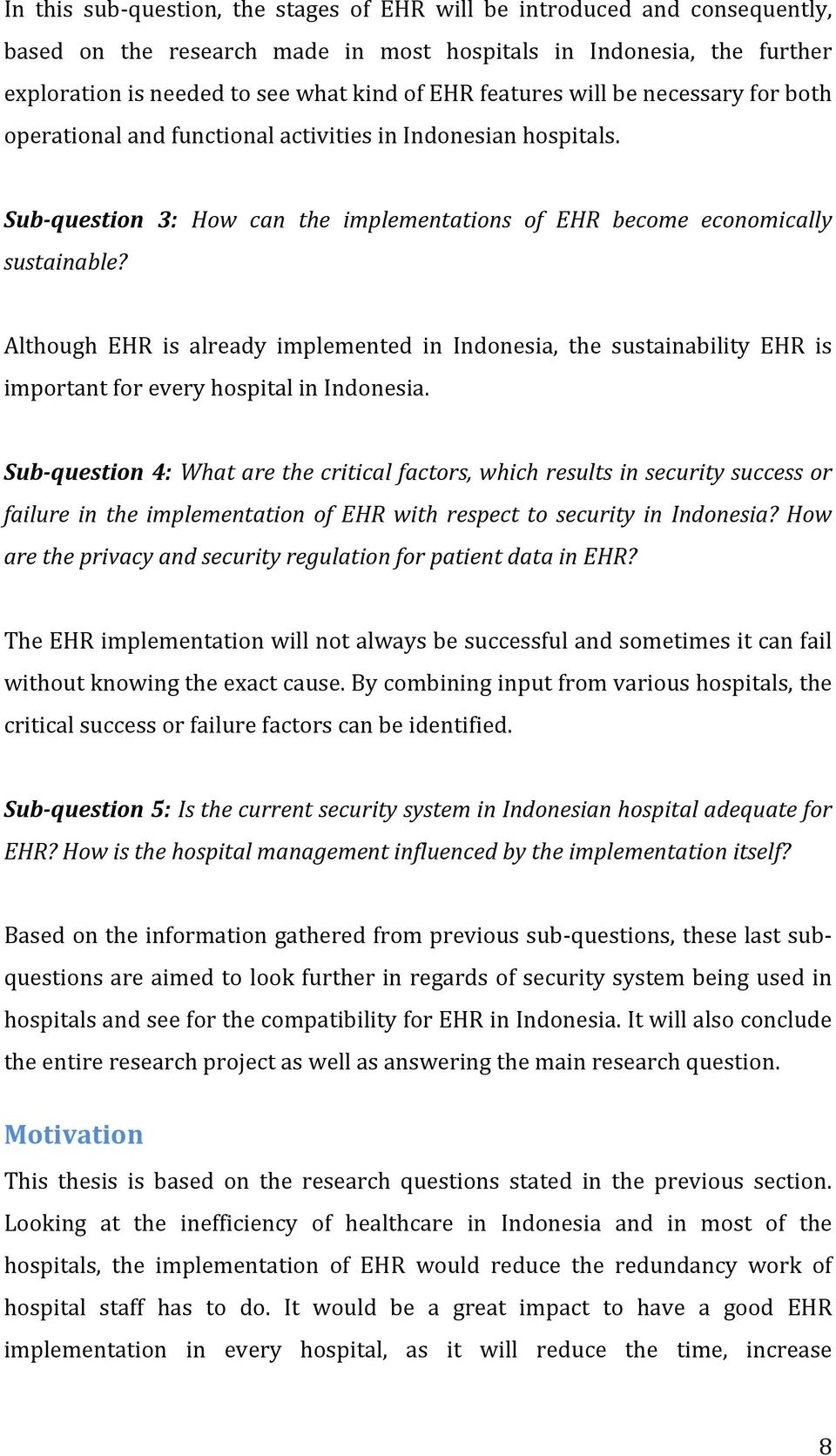 Although EHR is already implemented in Indonesia, the sustainability EHR is important for every hospital in Indonesia.