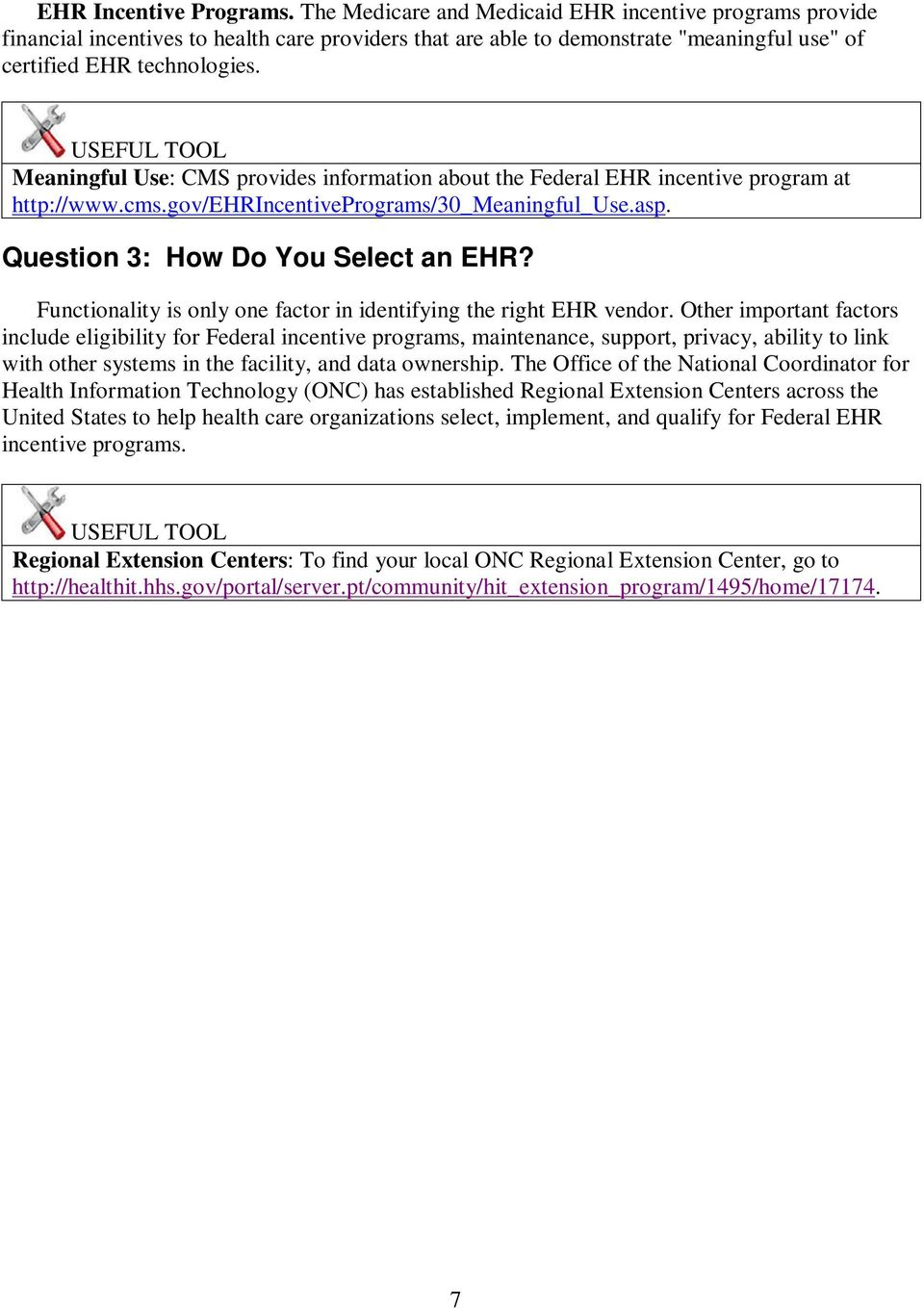 USEFUL TOOL Meaningful Use: CMS provides information about the Federal EHR incentive program at http://www.cms.gov/ehrincentiveprograms/30_meaningful_use.asp. Question 3: How Do You Select an EHR?