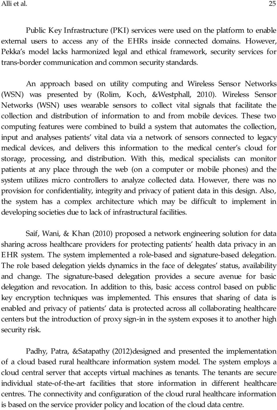 An approach based on utility computing and Wireless Sensor Networks (WSN) was presented by (Rolim, Koch, &Westphall, 2010).