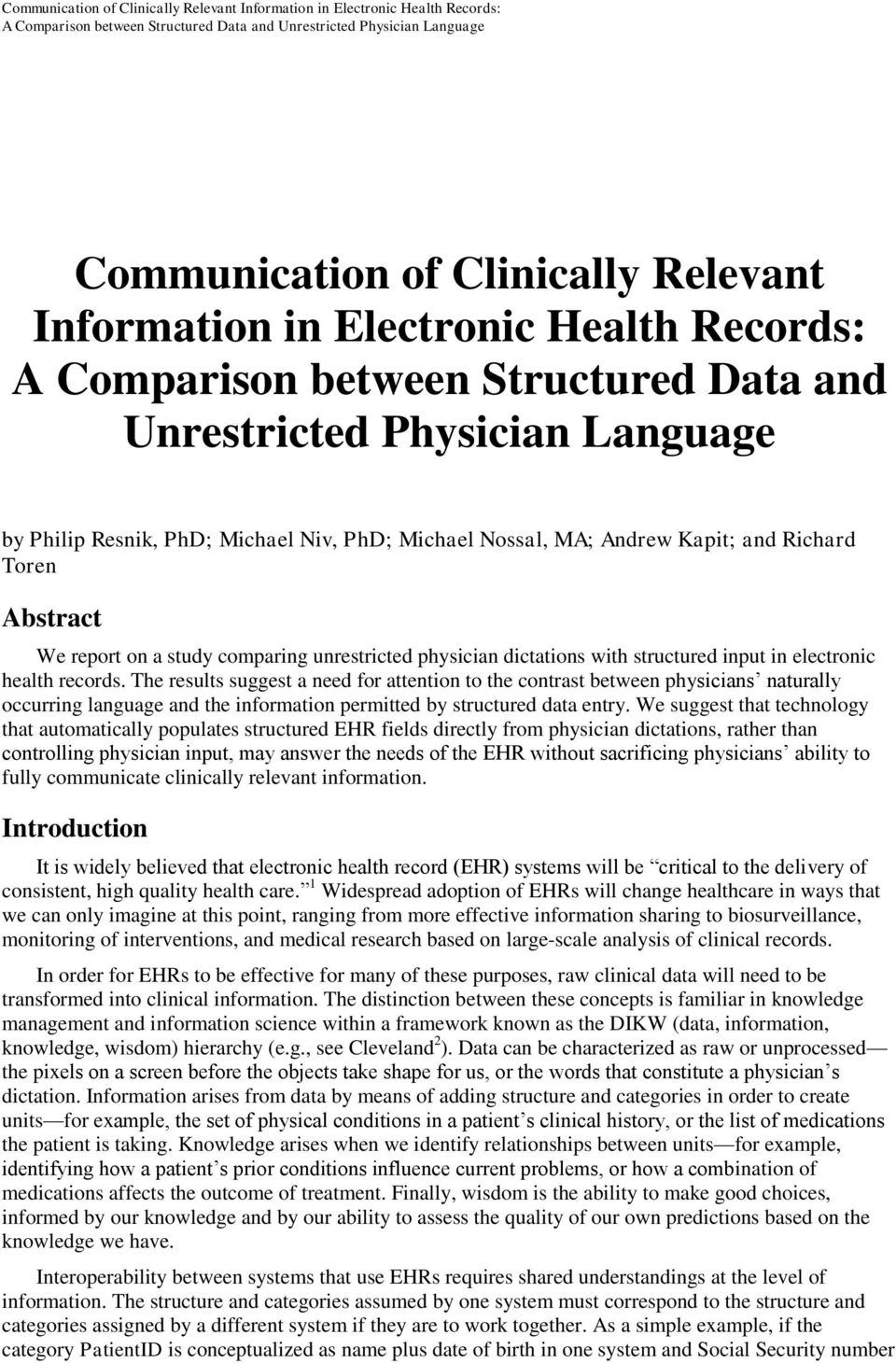Richard Toren Abstract We report on a study comparing unrestricted physician dictations with structured input in electronic health records.